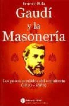 gaudi y la masoneria: los pasos perdidos del arquitecto (1870-188 2)-ernesto mila-9788493411824
