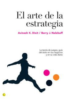 el arte de la estrategia: la teoria de juegos, guia del exito en sus negocios y en su vida diaria-barry j. nalebuff-9788495348524