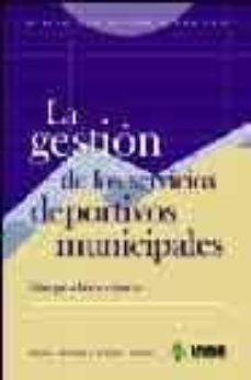 la gestion de los servicios deportivos municipales: vias para la excelencia-leonor gallardo guerrero-antonio gomez jimenez-9788497290524
