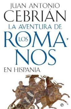 la aventura de los romanos en hispania-juan antonio cebrian-9788497349024