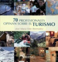 Enlaces de libros gratuitos descargas de libros electrónicos gratis 70 PROFESIONALES OPINAN SOBRE EL TURISMO in Spanish  de JOSE MARIA ORTE BERMUDEZ 9788497431224