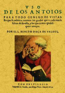 Descargar ebook free epub USO DE LOS ANTOIOS PARA TODO GENERO DE VISTAS (ED. FACSIMIL) de BENITO DAÇA DE VALDES (Spanish Edition)