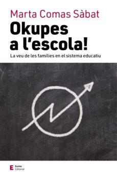 Descargar OKUPES A L ESCOLA: LA VEU DE LES FAMILIES EN EL SISTEMA EDUCATIU gratis pdf - leer online