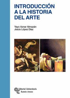 introduccion a la historia del arte-yayo aznar almazan-jesus lopez diaz-9788499611624
