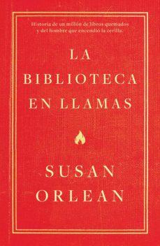la biblioteca en llamas-susan orlean-9788499987224