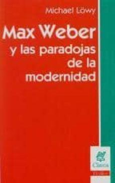 Vinisenzatrucco.it Max Weber Y Las Paradojas De La Modernidad Image