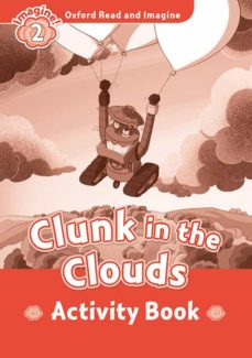 Libros fáciles de descargar gratis OXFORD READ AND IMAGINE: LEVEL 2: CLUNK IN THE CLOUDS ACTIVITY BOOK 9780194736534