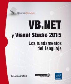 vb.net y visual studio 2015: los fundamentos del lenguaje-sebastien putier-9782409001734