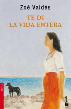 Descargar gratis libros kindle TE DI LA VIDA ENTERA (FINALISTA PREMIO PLANETA 1996) de ZOE VALDES 9788408076834