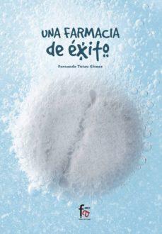 Nuevos ebooks para descarga gratuita. UNA FARMACIA DE EXITO de FERNANDO TUTAU GOMEZ en español 9788413013534