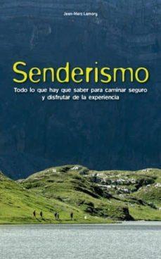 Descarga gratuita de libros electrónicos en pdfs. SENDERISMO: TODO LO QUE HAY QUE SABER PARA CAMINAR SEGURO Y DISFR UTAR DE LA EXPERIENCIA de JEAN-MARC LAMORY RTF (Spanish Edition) 9788415053934