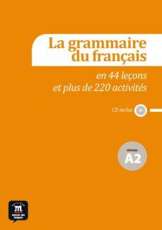 Epub descargar libros electrónicos gratis LA GRAMMAIRE DU FRANÇAIS EN 44 LEÇONS ET PLUS DE 220 ACTIVITÉS - NIVEAU A2