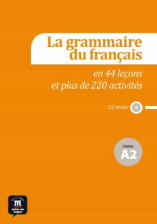 Descargar libros de texto para libros electrónicos gratis LA GRAMMAIRE DU FRANÇAIS EN 44 LEÇONS ET PLUS DE 220 ACTIVITÉS - NIVEAU A2