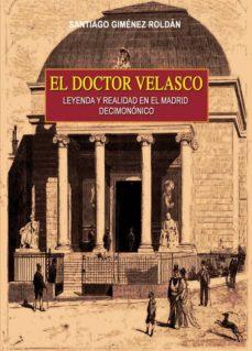Foro de descargas de libros electrónicos EL DOCTOR VELASCO, LEYENDA Y REALIDAD EN EL MADRID DECIMONONICO  de SANTIAGO GIMENEZ ROLDAN (Spanish Edition) 9788415676034