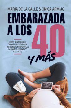 Descargar libros google gratis EMBARAZADA A LOS 40 Y MAS de MARIA DE LA CALLE, ONICA ARMIJO