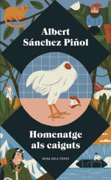 Descargar nuevos libros gratis HOMENATGE ALS CAIGUTS 9788417627034 de ALBERT SANCHEZ PIÑOL (Spanish Edition) iBook