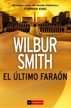 Descarga gratuita de libros electrónicos en pdf para móviles. EL ULTIMO FARAON de WILBUR SMITH in Spanish