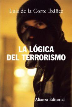 la lógica del terrorismo (ebook)-luis de la corte ibañez-9788420668734
