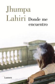 Descarga gratuita de libros de electrónica digital. DONDE ME ENCUENTRO ePub DJVU de JHUMPA LAHIRI 9788426406934 en español