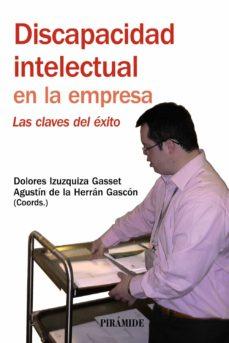 discapacidad intelectual en la empresa: las claves del exito-agustin de la herran gascon-dolores izuzquiza gasset-9788436823134