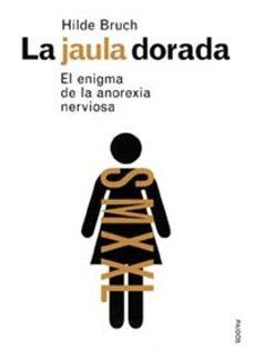 Srazceskychbohemu.cz La Jaula Dorada: El Enigma De La Anorexia Nerviosa Image