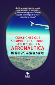 Ebook gratuito y descarga CUESTIONES QUE SIEMPRE HAS QUERIDO SABER SOBRE AERONAUTICA (Spanish Edition)  9788468539034 de MANUEL MARIA REPRESA SUEVOS