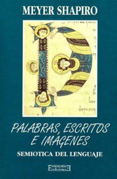 palabras, escritos e imagenes: semiotica del lenguaje-meyer schapiro-9788474904734