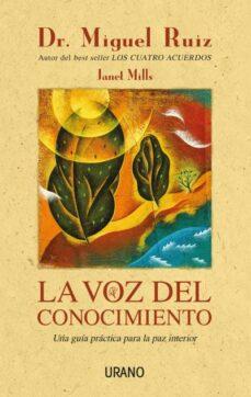 la voz del conocimiento: una guia practica para la paz interior-miguel ruiz-janet mills-9788479535834
