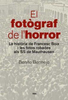 el fotograf de l horror: la historia de francesc boix i les fotos robades als ss de mauthausen-benito bermejo-9788482647234