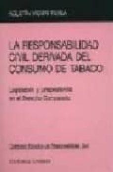 Descargar libro pdf en línea gratis LA RESPONSABILIDAD CIVIL DERIVADA DEL CONSUMO DE TABACO: LEGISLAC ION Y JURISPRUDENCIA EN EL DERECHO COMPARADO