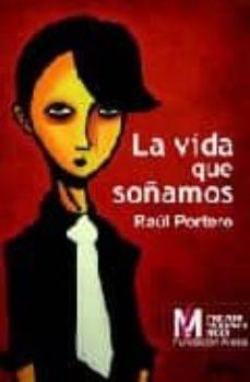 Descargar libros electrónicos ipad LA VIDA QUE SOÑAMOS 9788488052834 (Literatura española) de RAUL PORTERO iBook
