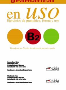 Descarga gratuita de libros de texto en formato pdf. COMPETENCIA GRAMATICAL EN USO B2: EJERCICIOS DE GRAMATICA: FORMA Y USO in Spanish de ANTONIO CANO GINES, PILAR DIEZ DE FRIAS