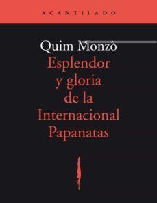 esplendor y gloria de la internacional papanatas (2ª ed.)-quim monzo-9788492649334