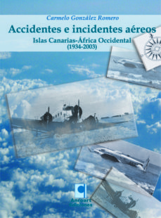 accidentes e incidentes aéreos: canarias y el áfrica occidental 1934-carmelo gonzalez romero-9788493450434