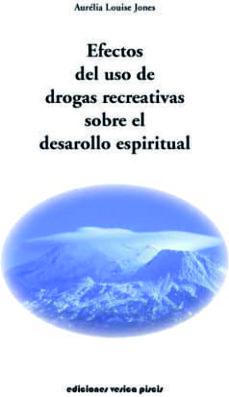 efectos del uso de las drogas recreativas sobre el desarrollo esp iritual-aurelia louise jones-9788493459734