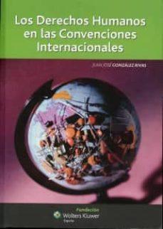 derechos humanos en las convenciones internacionales-juan jose gonzalez rivas-9788493681234