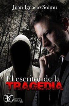 Gratis para descargar libros electrónicos. EL ESCRITOR DE LA TRAGEDIA RTF PDF 9788494491634 de JUAN IGNACIO SOIMU (Literatura española)
