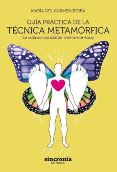 Descargar libros en formato mp3. GUIA PRACTICA DE LA TECNICA METAMORFICA: LA VIDA EN CONSTANTE MET-AMOR-FOSIS en español de MARIA DEL CARMEN BOIRA