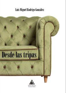 Descargas gratuitas de libros pdf DESDE LAS TRIPAS en español PDB 9788494999734 de LUIS MIGUEL RODRIGO