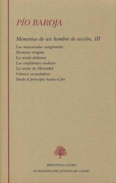 memorias de un hombre de accion (tomo iii)(las mascaradas sangrie tas; humano enigma; la senda dolorosa; los confidentes audaces; la venta de mirambel; cronica escandalosa; desde el principio hasta el-pio baroja-9788496452534
