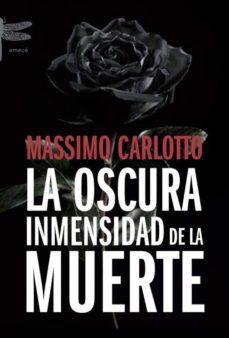 Descargas gratuitas de libros de texto. LA OSCURA INMENSIDAD DE LA MUERTE 9788496580534 de MASSIMO CARLOTTO en español MOBI DJVU FB2