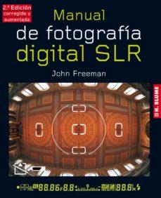 manual de fotografia digital s.l.r (2ª ed aumentada y revisada)-john freeman-9788496669734