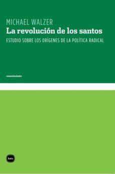 la revolucion de los santos: estudio sobre los origenes de la pol itica radical-michael walzer-9788496859234