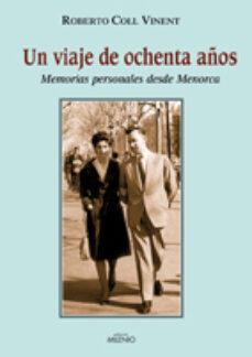 Libros para descargar gratis en pdf. UN VIAJE DE OCHENTA AÑOS MOBI de ROBERTO COLL VINENT
