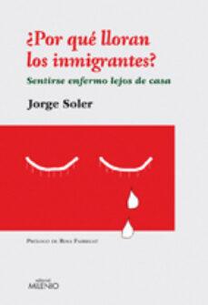 Libros gratis para el kindle para descargar. POR QUE LLORAN LOS IMMIGRANTES: SENTIRSE ENFERMO LEJOS DE CASA 9788497433334 (Literatura española) de JORGE SOLER