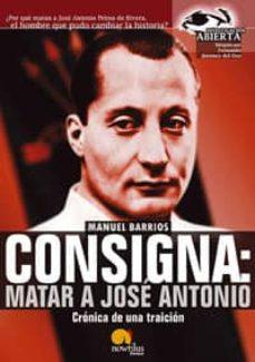 consigna: matar a jose antonio: cronica de una traicion-manuel barrios-9788497632034