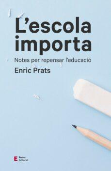 l escola importa: notes per repensar l educacio-enric prats gil-9788497666534