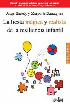 Descargar LA FIESTA MAGICA Y REALISTA DE LA RESILIENCIA INFANTIL: MANUAL Y TECNICAS TERAPEUTICAS PARA APOYAR Y PROMOVER LA RESILIENCIA DE   LOS NIÃ'OS, NIÃ'AS Y ADOLESCENTES gratis pdf - leer online