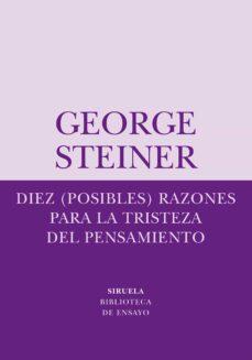 diez (posibles) razones para la tristeza del pensamiento-george steiner-9788498410334