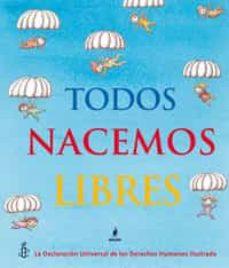 Relaismarechiaro.it Todos Nacemos Libres: La Declaracion Universal De Los Derechos Hu Manos Ilustrada Image